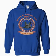 Home is where the dog is - #French Bulldog, Order HERE ==> https://www.sunfrogshirts.com/Pets/Home-is-where-the-dog-is--French-Bulldog-RoyalBlue-Hoodie.html?6432, Please tag & share with your friends who would love it, #renegadelife #christmasgifts #xmasgifts  #french bulldog fawn, french bulldog logo, french bulldog training  #family #posters #kids #parenting #men #outdoors #photography #products #quotes