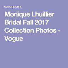 Monique Lhuillier Bridal Fall 2017 Collection Photos - Vogue