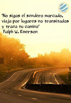 """""""No sigas el sendero marcado, #viaja por lugares no transitados y traza tu #camino """" Ralph W. Emerson"""