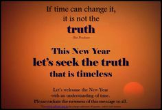 If time can change it, it is not the truth. ~Prashant Tripathi