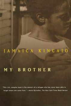 My Brother by Jamaica Kincaid. $10.98. Publisher: Farrar, Straus and Giroux (November 9, 1998). Publication: November 9, 1998. Author: Jamaica Kincaid