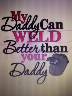 My Daddy Can Weld Better than Your Daddy childrens Girl Boy tshirt shirt Embroidered Monogrammed on Etsy, $20.00