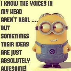 The voices help me to be creative. Lol
