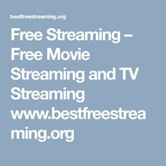 Free Streaming – Free Movie Streaming and TV Streaming www.bestfreestreaming.org