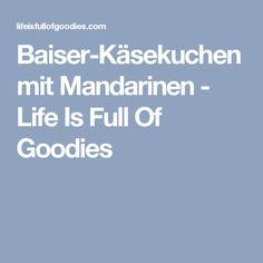 Baiser-Käsekuchen mit Mandarinen - Life Is Full Of Goodies