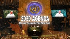 2030 AGENDA: The Pope Ushers in the New World Order - Global Sustainable Development...The new rules for all the world to follow according to the powers that be.