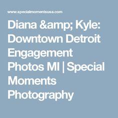 Diana & Kyle: Downtown Detroit Engagement Photos MI | Special Moments Photography