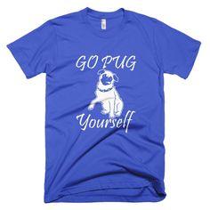 Go Pug Yourself (Dog Short Sleeve)  #animals #tshirt #meow #teeshirt #dachshund #kittens #coffee #frenchy #funnycat #shihtzu