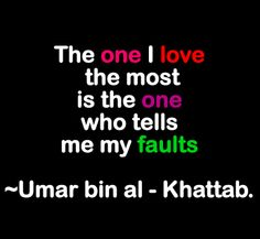 The one I love the most is the one who tells me my faults