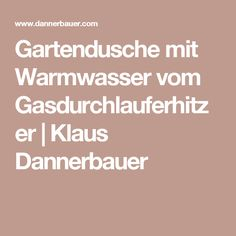 gartendusche mit warmwasser durch gasdurchlauferhitzer g rten pinterest gartendusche. Black Bedroom Furniture Sets. Home Design Ideas