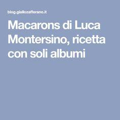 Macarons di Luca Montersino, ricetta con soli albumi