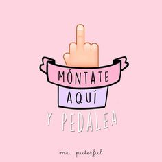 pedalea Alive Quotes, Me Quotes, Motivational Quotes, Funny Quotes, Funny Spanish Memes, Spanish Humor, Spanish Quotes, I Started A Joke, Mr Wonderful