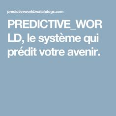 PREDICTIVE_WORLD, le système qui prédit votre avenir.