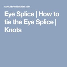Eye Splice | How to tie the Eye Splice | Knots