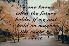 No one knows what the future holds, if we just hold on maybe life could be sweet. Famous Quotes About Life, Life Quotes, Sweet Quotes, Hold On, Inspirational Quotes, Future, Quotes About Life, Life Coach Quotes, Quote Life