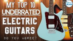 The Top 10 Most Underrated Electric Guitar Brands or Guitar Models Cool Electric Guitars, Blues, Models, News, Top, Templates, Crop Shirt, Shirts, Fashion Models
