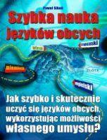 Szybka nauka języków obcych / Paweł Sikoń  Jak szybko i skutecznie uczyć się języków obcych, wykorzystując możliwości własnego umysłu?