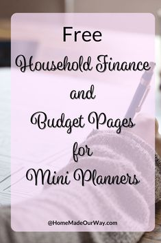 Free and Simple to Use Household Finance and Budget Pages for Mini Planners at www.homemadeourway.com/budget-finance-pages-mini-planners