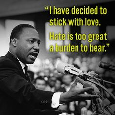 "Martin Luther King Jr quote ""I decided to stick with love. Hate is too great a burden to bear. Poem Quotes, Truth Quotes, Motivational Quotes, Life Quotes, Inspirational Quotes, Poems, Famous Quotes, Best Quotes, Monday Morning Motivation"