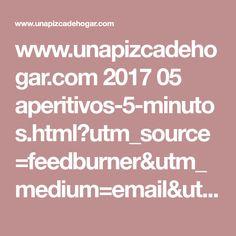 www.unapizcadehogar.com 2017 05 aperitivos-5-minutos.html?utm_source=feedburner&utm_medium=email&utm_campaign=Feed:+UnaPizcaDeHogar+(Una+Pizca+de+Hogar)&m=1