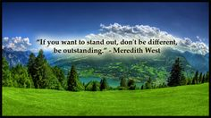 """""""If you want to stand out, don't be different, be outstanding. Stand Out Quotes, Change Quotes, Writing A Book, Live For Yourself, Quotations, Life Is Good, Positivity, Spaces, Google Search"""