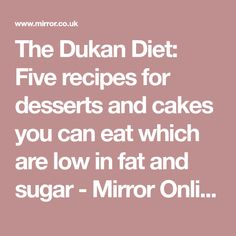 The Dukan Diet: Five recipes for desserts and cakes you can eat which are low in fat and sugar - Mirror Online