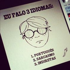 eu falo 3 idiomas: português, sarcasmo, indiretas