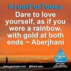 """#JustForToday #Affirmation   """"Dare to love yourself,  as if you were a rainbow,  with gold at both ends."""" - Aberjhani (from The River of Winged Dreams & Journey through the Power of the Rainbow: Quotations from a Life Made Out of Poetry)  Text art graphic shared by social media guru Gary Loper. Suicide Prevention Day. Believe in Life."""