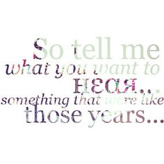 """Secrets by OneRepublic """"Tell me what you want to hear..."""""""