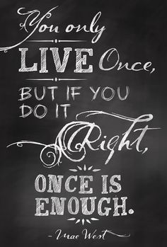 Only Live Once Quote Chalkboard Art Sign Poster - Digital Print by Cindy-Irene Mae West, Positive Quotes, Motivational Quotes, Inspirational Quotes, Wall Quotes, Chalkboard Art Quotes, Blackboard Art, Chalkboard Ideas, Leadership Quotes