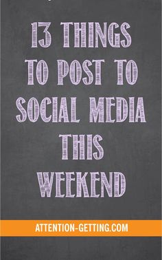 13 Things You Need to Post to Social Media this Weekend to Drive Traffic to your site from http://Attention-Getting.com