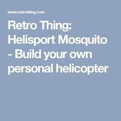 Retro Thing: Helisport Mosquito - Build your own personal helicopter