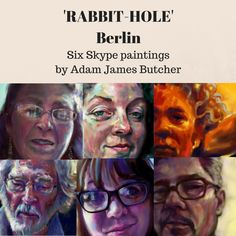 Six Skype paintings made specifically for the RABBIT-HOLE exhibition in Berlin organised by www.hautepresents.com