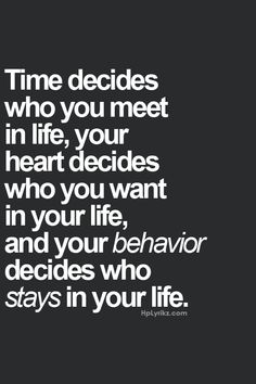 Time also decides who you need to let go from your life.