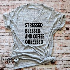 Stressed Blessed and Coffee Obsessed/Tee/ coffee lover shirt/I love coffee/ blessed mama/ Momma T/ boss lady #love #boss #ownboss #women #clothes #shirts #tshirt #momlife #mom #mothersday #shop #etsy #handmade #adore #love #bosslady