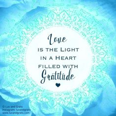 Love is the light in a heart filled with Gratitude. #quote