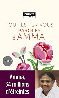 Tout est en vous : Paroles d'Amma de Mata Amritanandamayi https://www.amazon.fr/dp/2757850326/ref=cm_sw_r_pi_dp_x_4Ghiyb7Q9SZR0
