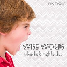 A wise mom will measure her words carefully when responding to back talk. But on those occasions when you think your child's back talk deserves or needs a response, here are some wise words for you! #respectful #discipline