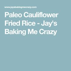 Paleo Cauliflower Fried Rice - Jay's Baking Me Crazy
