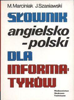 Słownik angielsko-polski dla informatyków, Marian Marciniak, Jacek Szaniawski, Naukowo-Techniczne, 1992, http://www.antykwariat.nepo.pl/slownik-angielskopolski-dla-informatykow-p-13219.html