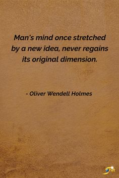 """Man's mind once stretched by a new idea, never regains its original dimension."" - Oliver Wendell Holmes  http://theshiftnetwork.com/?utm_source=pinterest&utm_medium=social&utm_campaign=quote"