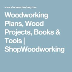 Woodworking Plans, Wood Projects, Books & Tools | ShopWoodworking