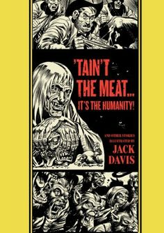 """""""'Taint The Meat...It's The Humanity!"""" and Other Stories (The EC Comics Library) by Jack Davis. $15.93. 240 pages. Series - The EC Comics Library. Publisher: Fantagraphics; 1 edition (April 6, 2013). Author: Jack Davis. Publication: April 6, 2013"""