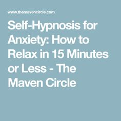 Self-Hypnosis for Anxiety: How to Relax in 15 Minutes or Less - The Maven Circle Hypnosis For Anxiety, Learn Hypnosis, Overcoming Anxiety, Stress And Anxiety, Anxiety Disorder Test, Anxiety Disorder Treatment, Social Anxiety Test