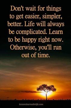 Quotes Don't wait for things to get easier, simpler, better. Life will always be - Quotes Now Quotes, Wise Quotes, Great Quotes, Motivational Quotes, Funny Quotes, Inspirational Quotes, Positive Affirmations, Positive Quotes, Guter Rat