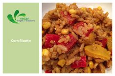 Vegan Corn Risotto Recipe 6 Servings - Approximately 1 cup per serving | 5 Weight Watchers PointsPlus per serving* Ingredients: 1 cup arborio rice 2 cups vegetable broth 2 cloves garlic (pressed) &...