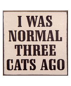 Look what I found on #zulily! 'I Was Normal Three Cats Ago' Block Sign by My Word! #zulilyfinds