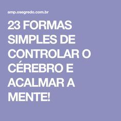 23 FORMAS SIMPLES DE CONTROLAR O CÉREBRO E ACALMAR A MENTE! Mundo Fitness, Brain And Heart, Little Bit, Body Is A Temple, Forever Living Products, Lets Do It, Emotional Intelligence, Alternative Medicine, Way Of Life
