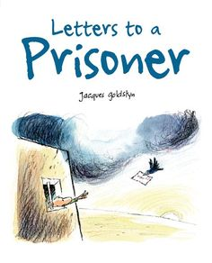 Letters to a prisoner, Jacques Goldstyn ; translated by Angela Keenlyside. Wordless Picture Books, Wordless Book, Reading Club, Kids Reading, New Children's Books, Good Books, Human Rights Organizations, Book Reviews For Kids, Solitary Confinement