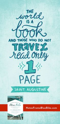 The world is a book, and those who do not travel read only one page. -Augustine